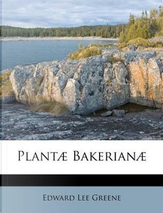 Plantae Bakerianae by Edward Lee Greene