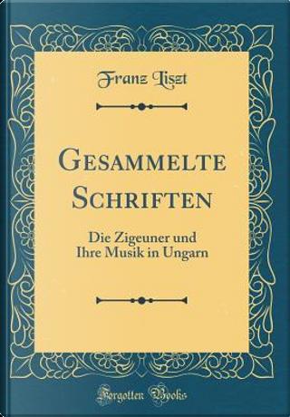 Gesammelte Schriften by Franz Liszt