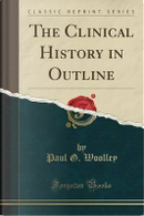 The Clinical History in Outline (Classic Reprint) by Paul G. Woolley
