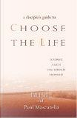 A Disciples Guide to Choose the Life by Bill Hull, Paul Mascarella