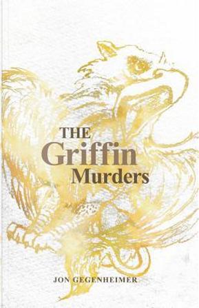 The Griffin Murders by Jon Gegenheimer