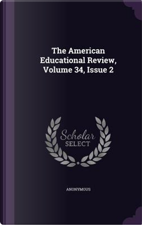 The American Educational Review, Volume 34, Issue 2 by ANONYMOUS