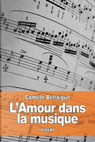L'amour Dans La Musique by Camille Bellaigue