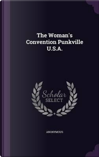 The Woman's Convention Punkville U.S.A. by ANONYMOUS