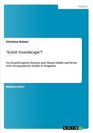"""""""Kaluli Soundscape""""? by Christina Heinen"""