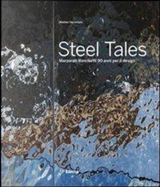 Steel tales. Marzorati Ronchetti 90 anni per il design. Catalogo della mostra (Milano, 17-22 aprile 2012). Ediz. italiana e inglese by Matteo Vercelloni