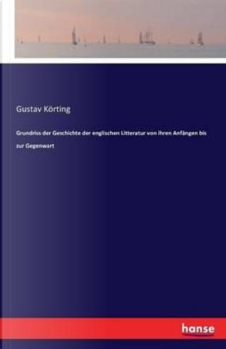Grundriss der Geschichte der englischen Litteratur von ihren Anfängen bis zur Gegenwart by Gustav Körting