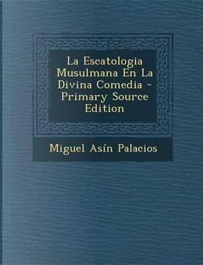 La Escatologia Musulmana En La Divina Comedia by Miguel Asin Palacios