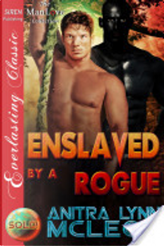 Enslaved by a Rogue [Sold! 9] (Siren Publishing Everlasting Classic ManLove) by Anitra Lynn McLeod