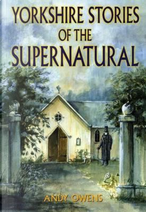 Yorkshire Stories of the Supernatural by Andy Owens