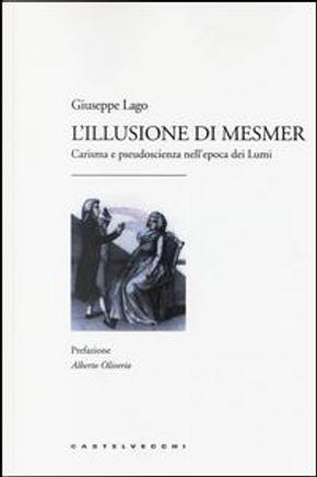 L'illusione di Mesmer. Carisma e pseudoscienza nell'epoca dei Lumi by Giuseppe Lago