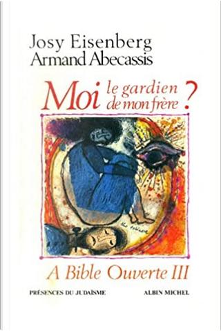 """""""Moi, le gardien de mon frère ?"""" by Armand Abécassis, Josy Eisenberg"""