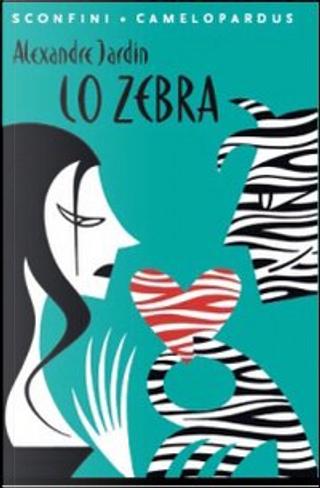 Lo Zebra by Alexandre Jardin