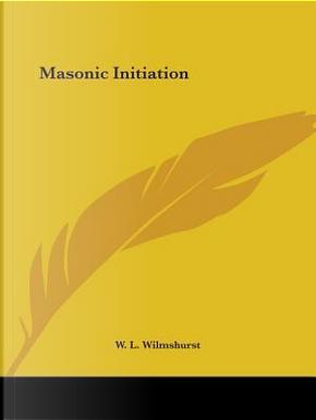 Masonic Initiation by W. L. Wilmhurst