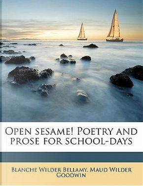 Open Sesame! Poetry and Prose for School-Days by Blanche Wilder Bellamy