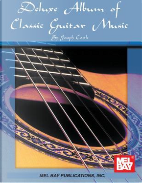 Mel Bay's Deluxe Album of Classic Guitar Music by Joseph Castle