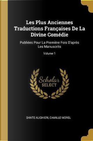 Les Plus Anciennes Traductions Françaises de la Divine Comédie by Dante Alighieri