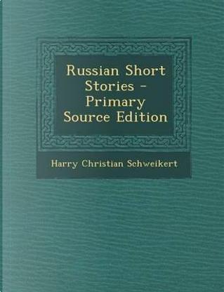 Russian Short Stories by Harry Christian Schweikert