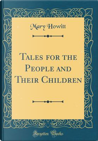 Tales for the People and Their Children (Classic Reprint) by Mary Howitt