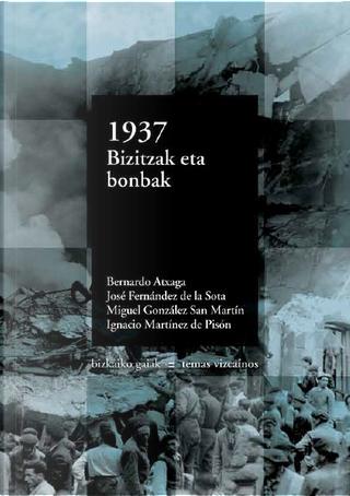 1937: vidas y bombas by Bernardo Atxaga, Ignacio Martinez de Pison, José Fernández de la Sota, Miguel González San Martín