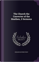 The Church the Converter of the Heathen, 2 Sermons by Edward Bouverie Pusey