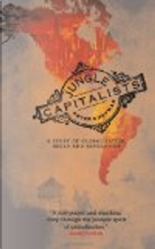 Jungle capitalists : a story of globalisation, greed and revolution by Peter Chapman