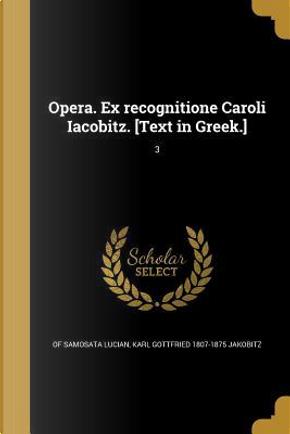 GRE-OPERA EX RECOGNITIONE CARO by of Samosata Lucian