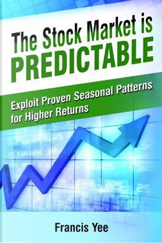The Stock Market is Predictable by Mr. Francis Yee