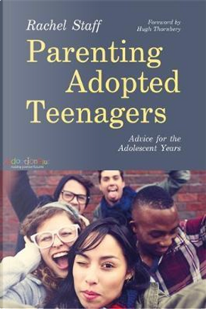 Parenting Adopted Teenagers by Rachel Staff