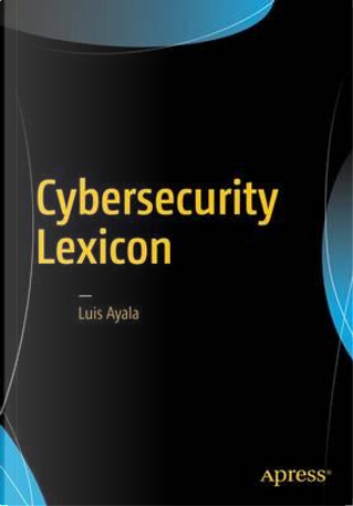 Cybersecurity Lexicon by Luis Ayala