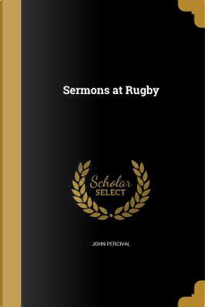 SERMONS AT RUGBY by John Percival