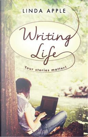 Writing Life by Linda Apple