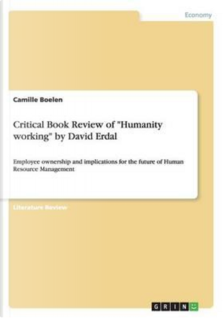 """Critical Book Review of """"Humanity working"""" by David Erdal by Camille Boelen"""