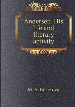 Andersen. His Life and Literary Activity by M a Beketova