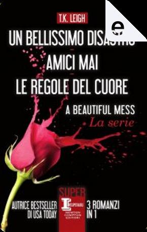 Un bellissimo disastro - Amici mai - Le regole del cuore by T.K. Leigh