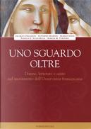 Uno sguardo oltre by Alfonso Marini, Angela Emanuela Scandella, Jacques Dalarun, Maria Maddalena Terzoni, Mario Sensi