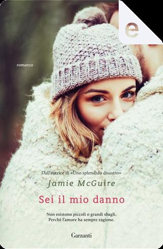 Sei il mio danno by Jamie McGuire