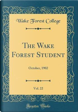 The Wake Forest Student, Vol. 22 by Wake Forest College
