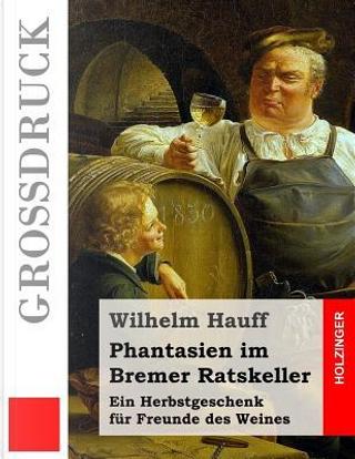 Phantasien Im Bremer Ratskeller by Wilhelm Hauff
