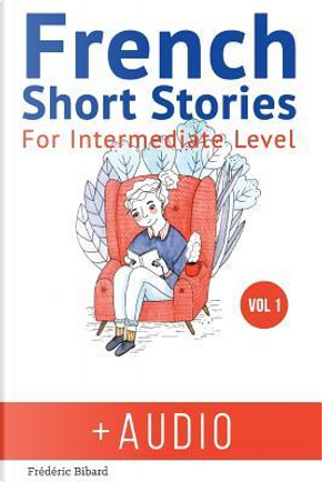 French Short Stories for Intermediate Level + Audio by Frederic Bibard