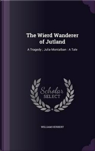 The Wierd Wanderer of Jutland by William Herbert