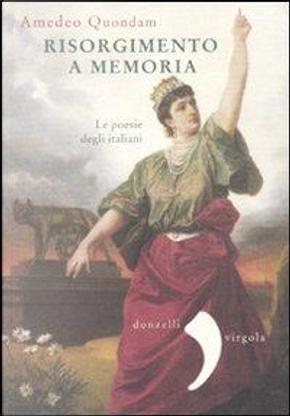 Risorgimento a memoria. Le poesie degli italiani by Amedeo Quondam