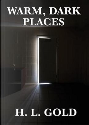 Warm, Dark Places by H. L. Gold