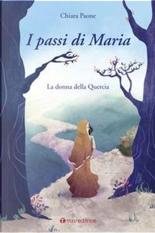 I passi di Maria. La donna della quercia by Chiara Paone