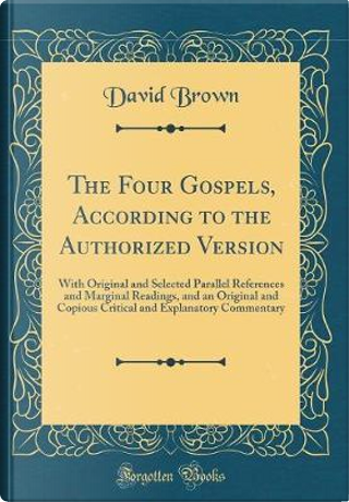 The Four Gospels, According to the Authorized Version by David Brown