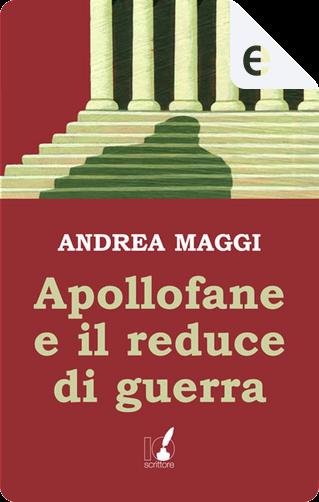Apollofane e il reduce di guerra by Andrea Maggi