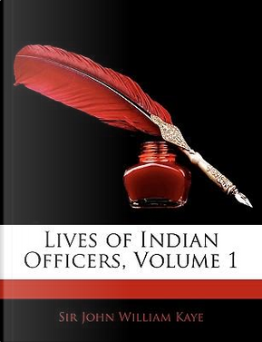 Lives of Indian Officers, Volume 1 by John William Kaye