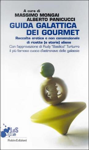 Guida galattica dei gourmet by Michele Piccolino, Leo Sorge, Massimo Pietroselli, Donato Altomare, Sergio Valzania, Francesco Grasso, Marco Passarello