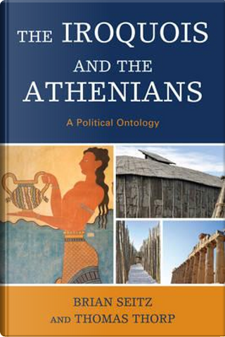 The Iroquois and the Athenians by Brian Seitz