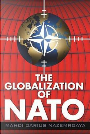 The Globalization of NATO by Mahdi Darius Nazemroaya